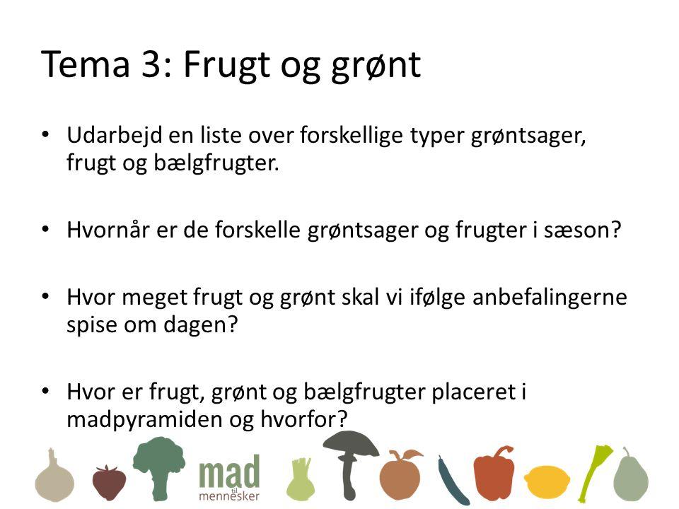 Tema 3: Frugt og grønt • Udarbejd en liste over forskellige typer grøntsager, frugt og bælgfrugter.
