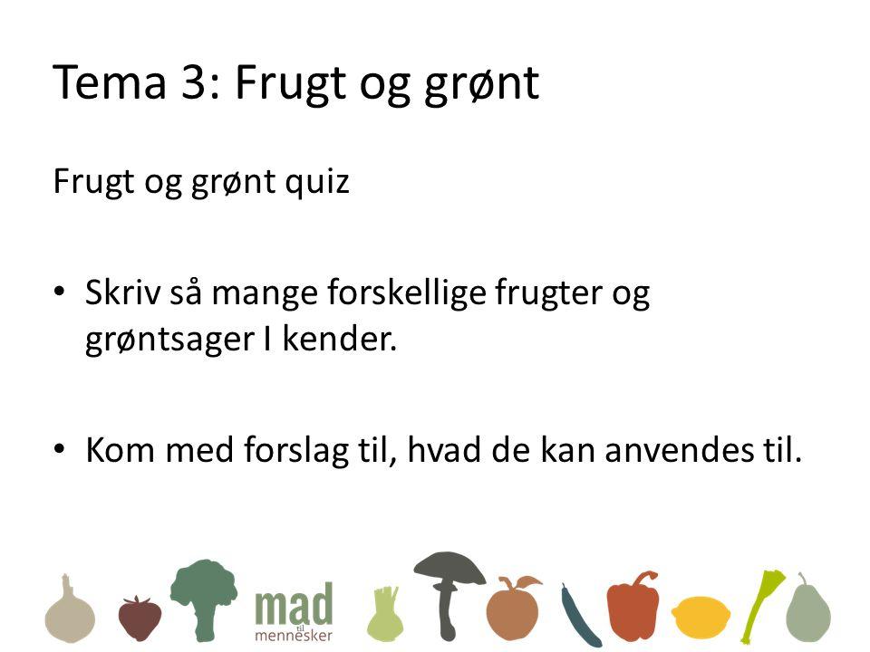 Tema 3: Frugt og grønt Frugt og grønt quiz • Skriv så mange forskellige frugter og grøntsager I kender.