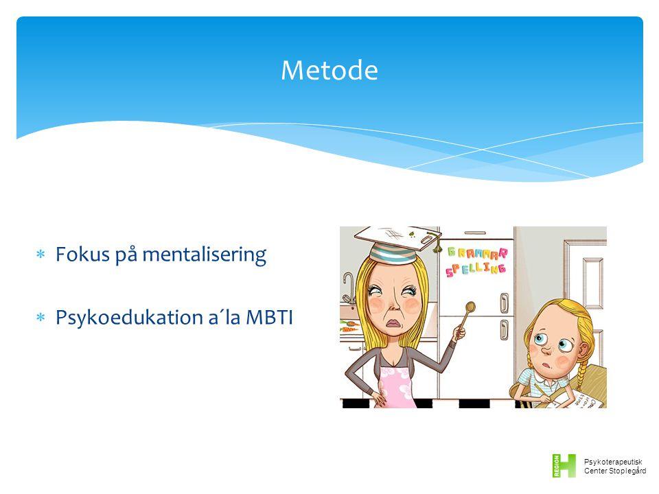 Psykoterapeutisk Center Stoplegård  Fokus på mentalisering  Psykoedukation a´la MBTI Metode