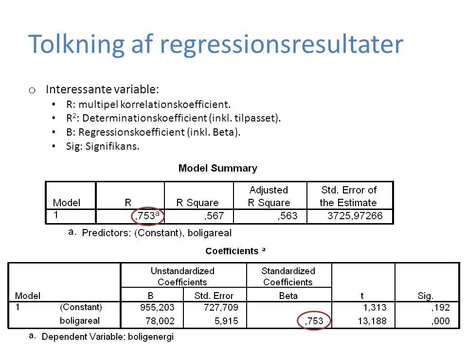 Tolkning af regressionsresultater o Interessante variable: • R: multipel korrelationskoefficient.