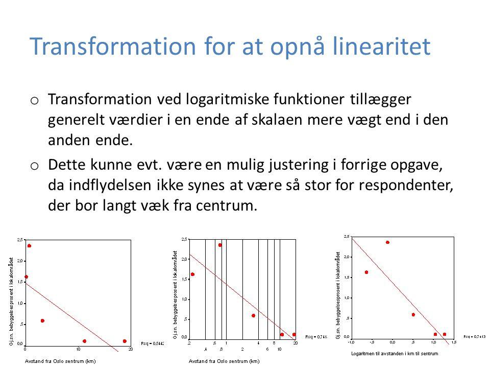Transformation for at opnå linearitet o Transformation ved logaritmiske funktioner tillægger generelt værdier i en ende af skalaen mere vægt end i den anden ende.