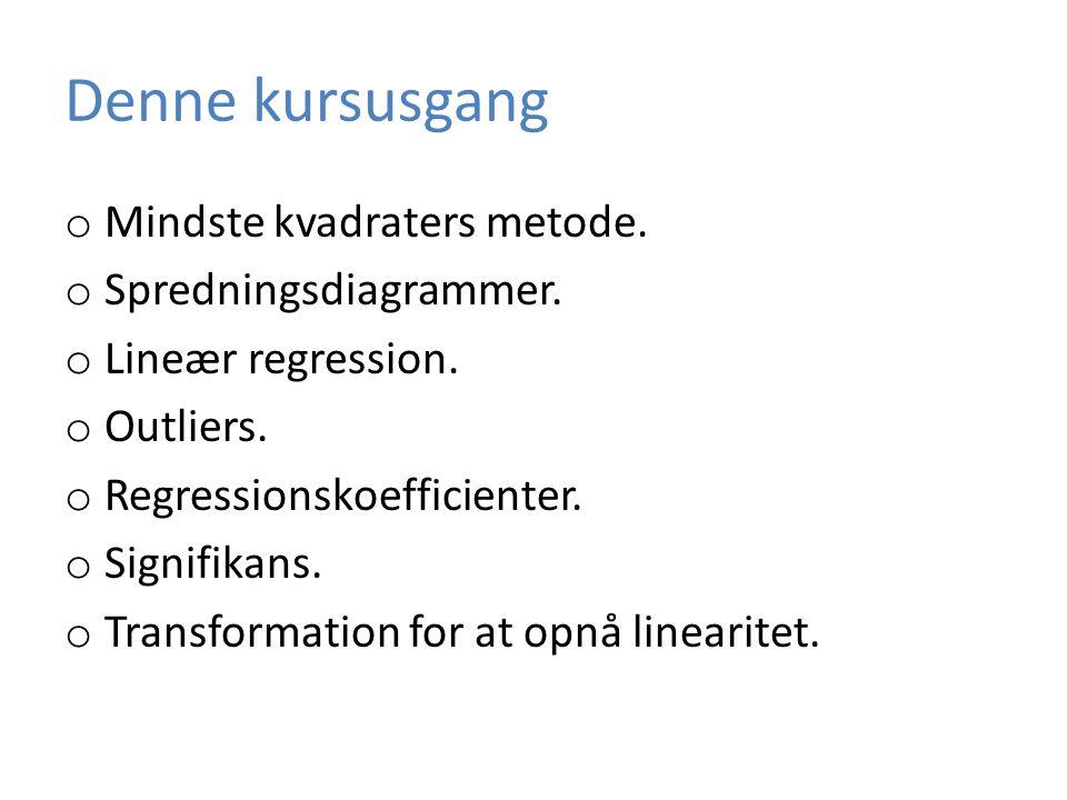 Denne kursusgang o Mindste kvadraters metode.o Spredningsdiagrammer.