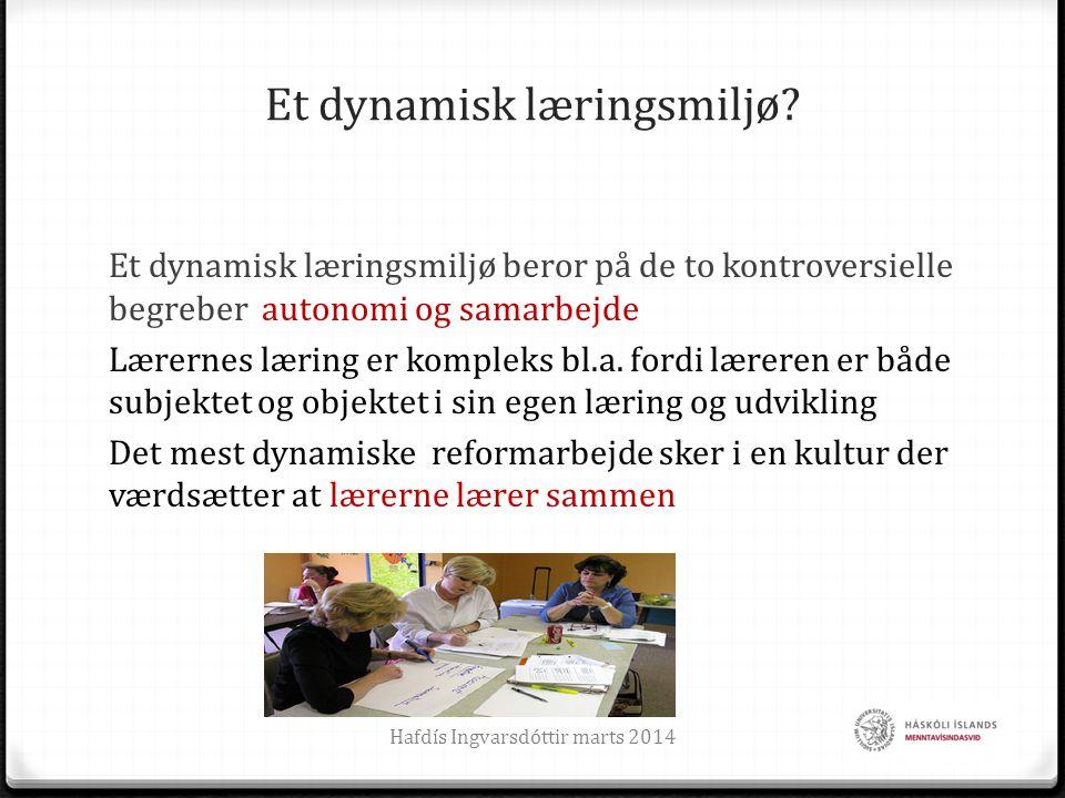 Et dynamisk læringsmiljø? Et dynamisk læringsmiljø beror på de to kontroversielle begreber autonomi og samarbejde Lærernes læring er kompleks bl.a. fo