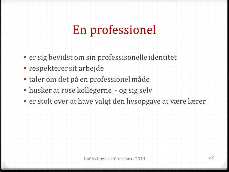 En professionel  er sig bevidst om sin professisonelle identitet  respekterer sit arbejde  taler om det på en professionel måde  husker at rose ko