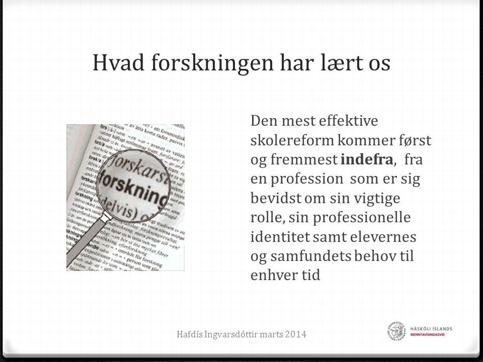 Hvorvidt og hvor godt et reformarbejde lykkes beror på hvordan lærerne tænker og gør Så enkelt er det (Fullan, 1982) Hafdís Ingvarsdóttir marts 201426