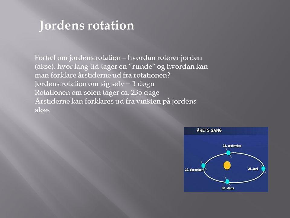 """Jordens rotation Fortæl om jordens rotation – hvordan roterer jorden (akse), hvor lang tid tager en """"runde"""" og hvordan kan man forklare årstiderne ud"""