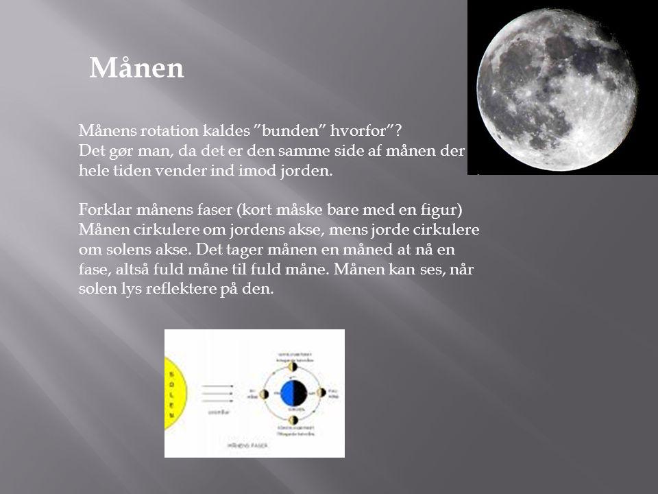 """Månens rotation kaldes """"bunden"""" hvorfor""""? Det gør man, da det er den samme side af månen der hele tiden vender ind imod jorden. Forklar månens faser ("""