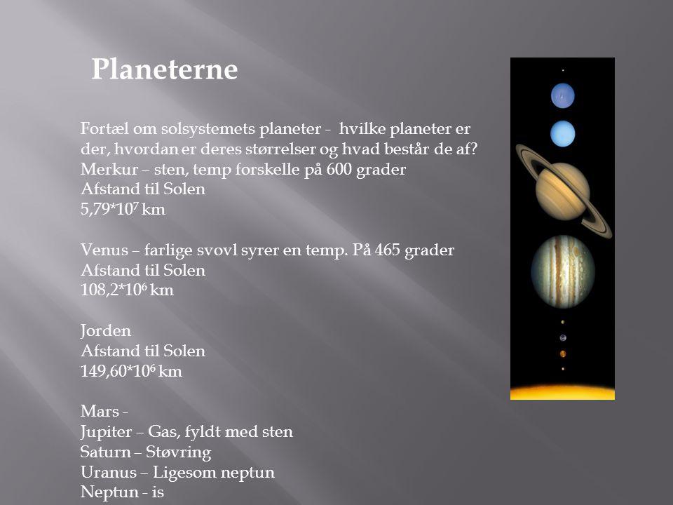 Fortæl om solsystemets planeter - hvilke planeter er der, hvordan er deres størrelser og hvad består de af? Merkur – sten, temp forskelle på 600 grade