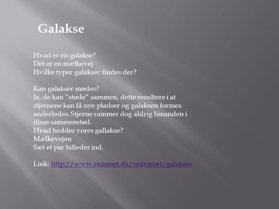 """Hvad er en galakse? Det er en mælkevej Hvilke typer galakser findes der? Kan galakser mødes? Ja, de kan """"støde"""" sammen, dette resultere i at stjernene"""