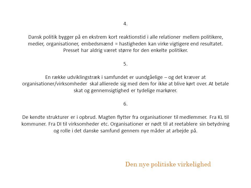4. Dansk politik bygger på en ekstrem kort reaktionstid i alle relationer mellem politikere, medier, organisationer, embedsmænd = hastigheden kan virk