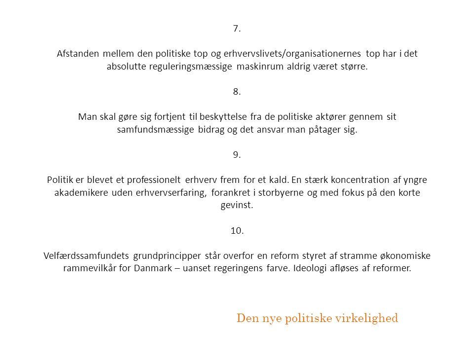 7. Afstanden mellem den politiske top og erhvervslivets/organisationernes top har i det absolutte reguleringsmæssige maskinrum aldrig været større. 8.