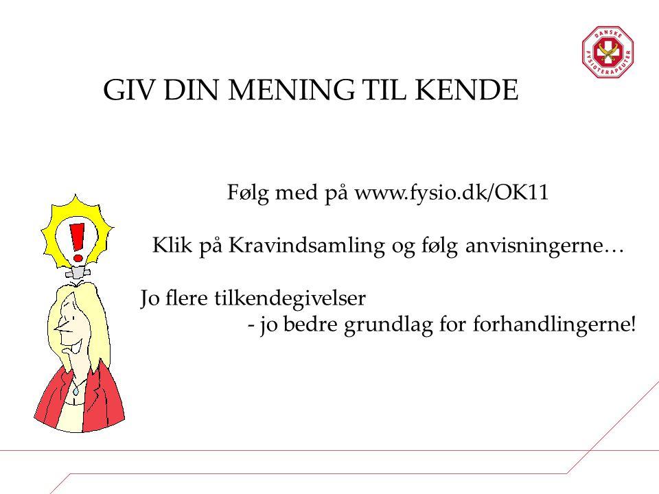 GIV DIN MENING TIL KENDE Følg med på www.fysio.dk/OK11 Klik på Kravindsamling og følg anvisningerne… Jo flere tilkendegivelser - jo bedre grundlag for