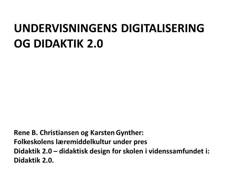 UNDERVISNINGENS DIGITALISERING OG DIDAKTIK 2.0 Rene B.