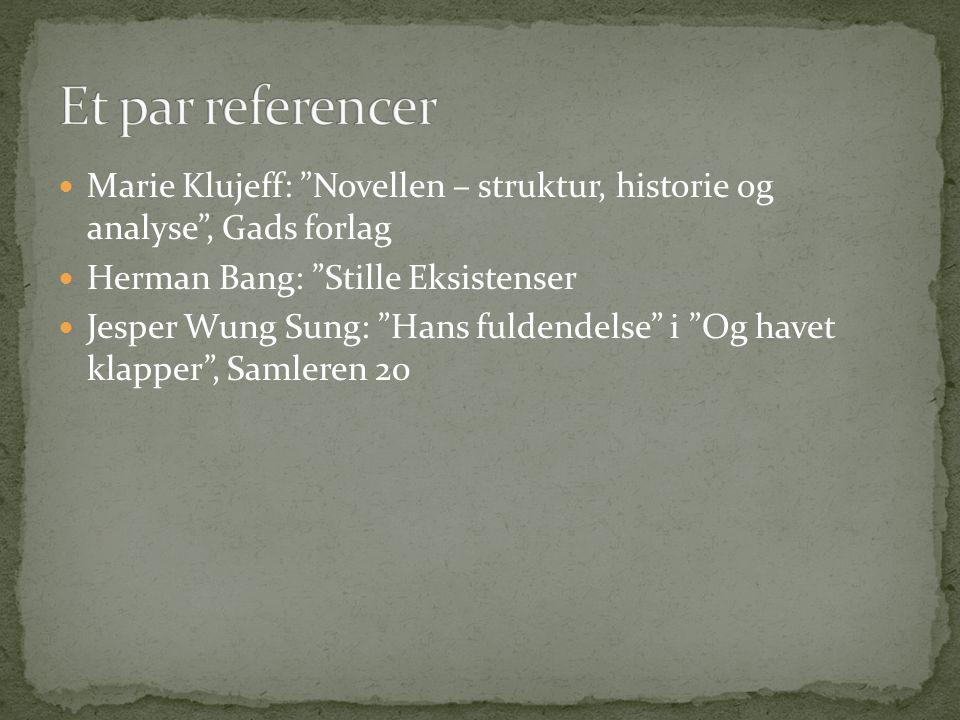 " Marie Klujeff: ""Novellen – struktur, historie og analyse"", Gads forlag  Herman Bang: ""Stille Eksistenser  Jesper Wung Sung: ""Hans fuldendelse"" i """
