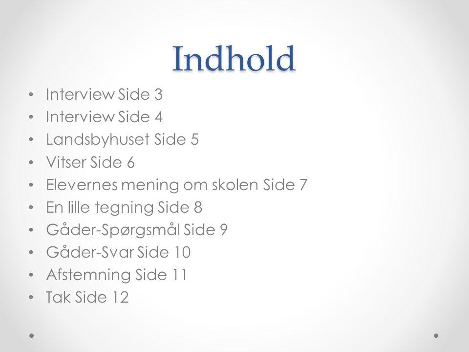 Indhold • Interview Side 3 • Interview Side 4 • Landsbyhuset Side 5 • Vitser Side 6 • Elevernes mening om skolen Side 7 • En lille tegning Side 8 • Gå