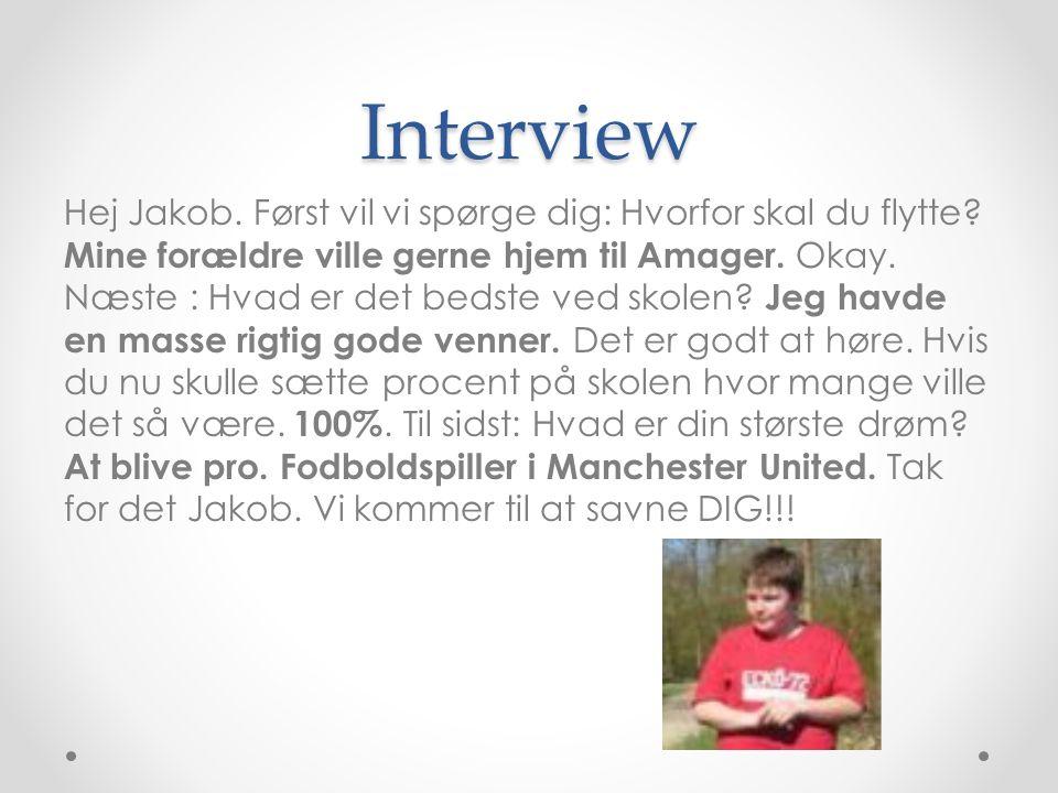 Interview Hej Jakob. Først vil vi spørge dig: Hvorfor skal du flytte? Mine forældre ville gerne hjem til Amager. Okay. Næste : Hvad er det bedste ved