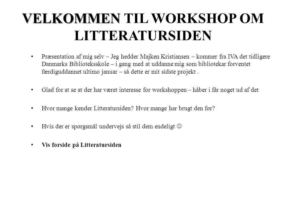 VELKOMMEN VELKOMMEN TIL WORKSHOP OM LITTERATURSIDEN • Præsentation af mig selv – Jeg hedder Majken Kristiansen – kommer fra IVA det tidligere Danmarks