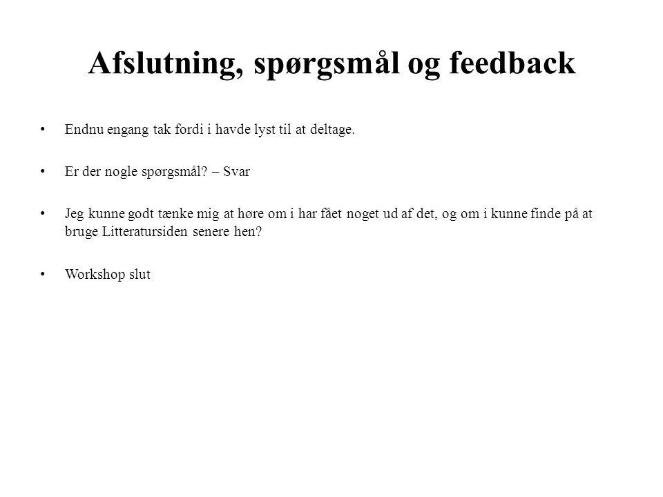 Afslutning, spørgsmål og feedback • Endnu engang tak fordi i havde lyst til at deltage. • Er der nogle spørgsmål? – Svar • Jeg kunne godt tænke mig at