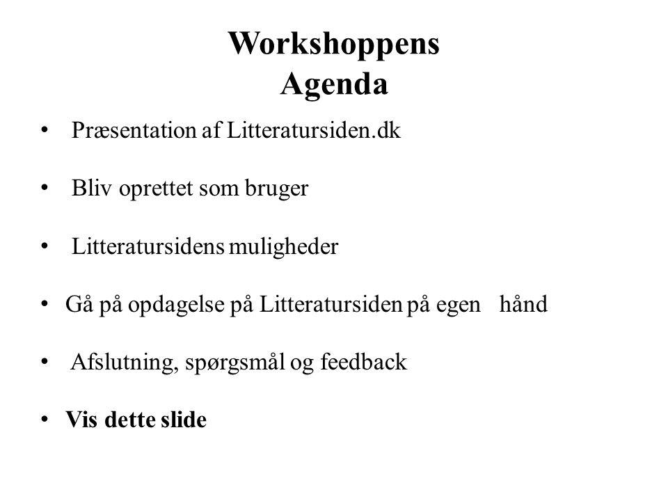 Workshoppens Agenda • Præsentation af Litteratursiden.dk • Bliv oprettet som bruger • Litteratursidens muligheder • Gå på opdagelse på Litteratursiden