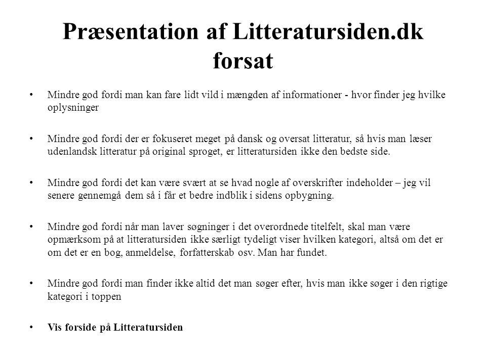Præsentation af Litteratursiden.dk forsat • Mindre god fordi man kan fare lidt vild i mængden af informationer - hvor finder jeg hvilke oplysninger •