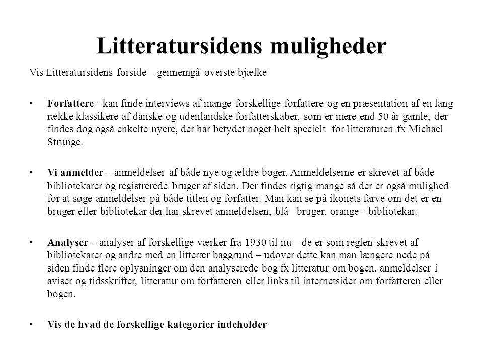Litteratursidens muligheder Vis Litteratursidens forside – gennemgå øverste bjælke • Forfattere –kan finde interviews af mange forskellige forfattere