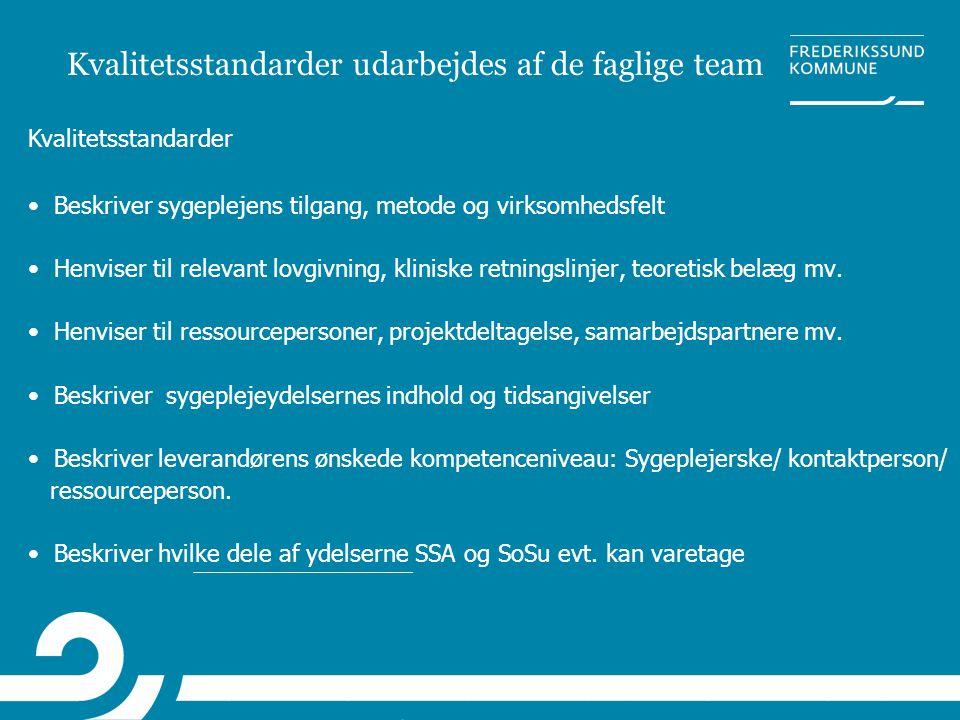 Kvalitetsstandarder udarbejdes af de faglige team • Beskriver sygeplejens tilgang, metode og virksomhedsfelt • Henviser til relevant lovgivning, klini