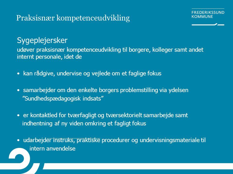 Praksisnær kompetenceudvikling Sygeplejersker udøver praksisnær kompetenceudvikling til borgere, kolleger samt andet internt personale, idet de • kan