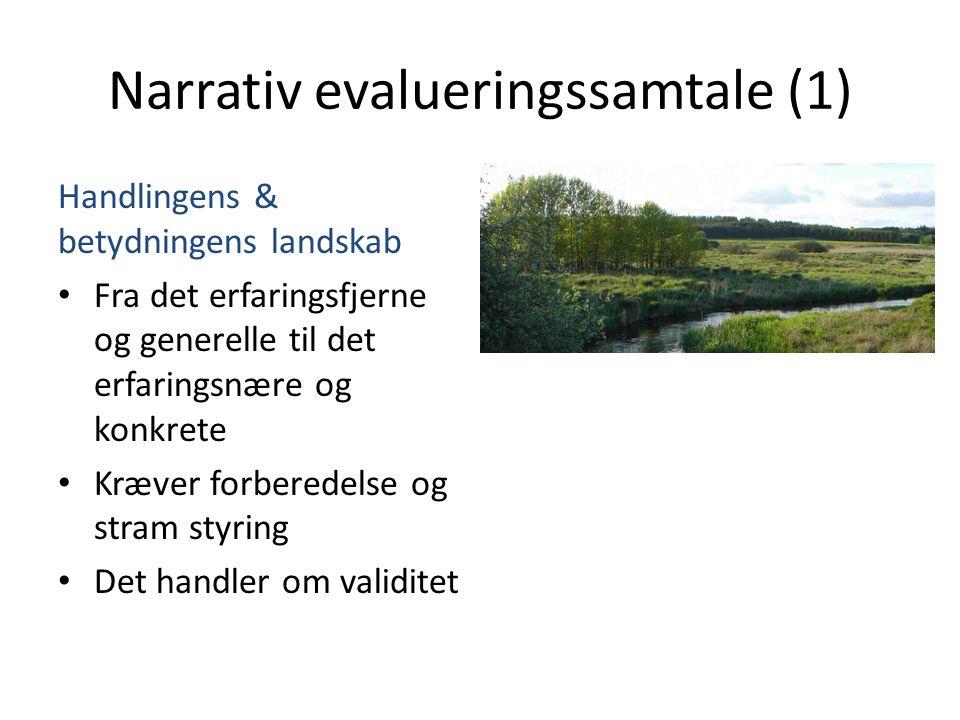 Narrativ evalueringssamtale (1) Handlingens & betydningens landskab • Fra det erfaringsfjerne og generelle til det erfaringsnære og konkrete • Kræver forberedelse og stram styring • Det handler om validitet