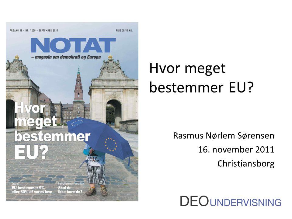 Hvor meget bestemmer EU? Rasmus Nørlem Sørensen 16. november 2011 Christiansborg