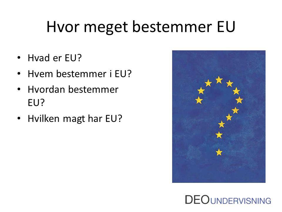 Hvor meget bestemmer EU • Hvad er EU? • Hvem bestemmer i EU? • Hvordan bestemmer EU? • Hvilken magt har EU?