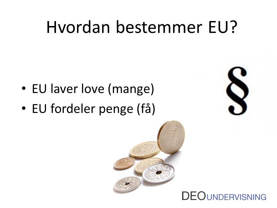 Hvordan bestemmer EU? • EU laver love (mange) • EU fordeler penge (få)