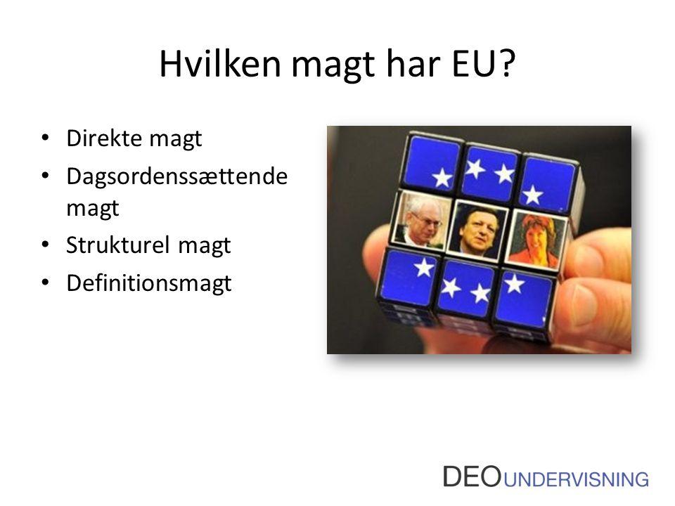 Hvilken magt har EU? • Direkte magt • Dagsordenssættende magt • Strukturel magt • Definitionsmagt