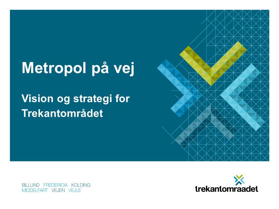 Metropol på vej Vision og strategi for Trekantområdet