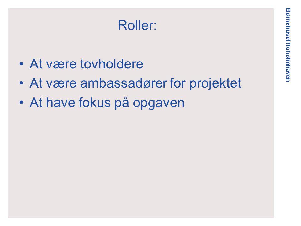 Børnehuset Roholmhaven Roller: •At være tovholdere •At være ambassadører for projektet •At have fokus på opgaven