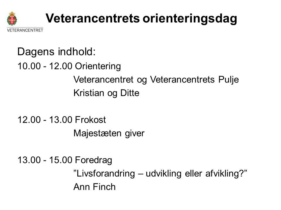 Veterancentrets orienteringsdag Dagens indhold: 10.00 - 12.00 Orientering Veterancentret og Veterancentrets Pulje Kristian og Ditte 12.00 - 13.00 Frok