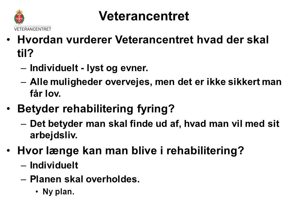 •Hvordan vurderer Veterancentret hvad der skal til? –Individuelt - lyst og evner. –Alle muligheder overvejes, men det er ikke sikkert man får lov. •Be
