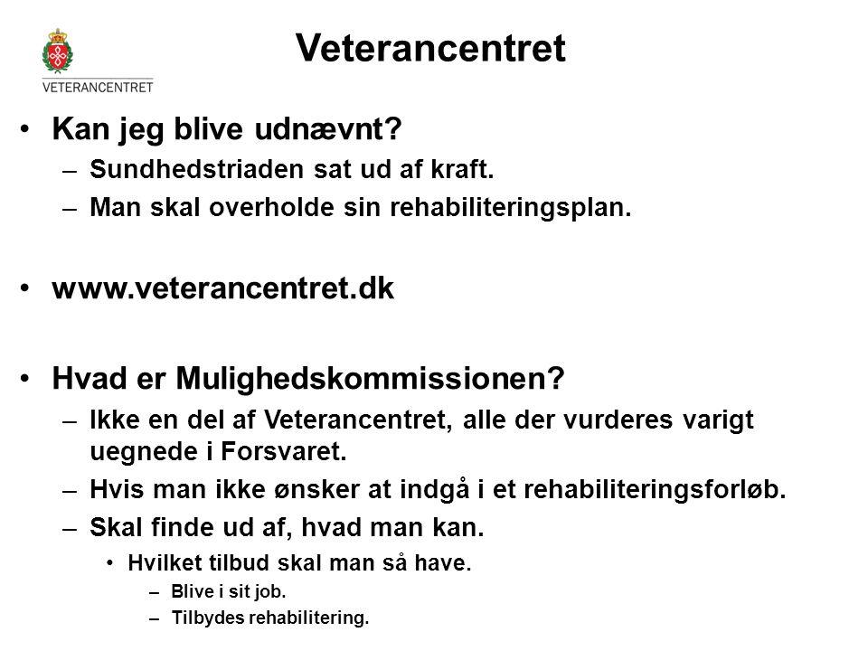 Veterancentret •Kan jeg blive udnævnt? –Sundhedstriaden sat ud af kraft. –Man skal overholde sin rehabiliteringsplan. •www.veterancentret.dk •Hvad er