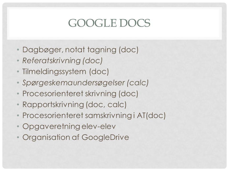 GOOGLE DOCS • Dagbøger, notat tagning (doc) • Referatskrivning (doc) • Tilmeldingssystem (doc) • Spørgeskemaundersøgelser (calc) • Procesorienteret skrivning (doc) • Rapportskrivning (doc, calc) • Procesorienteret samskrivning i AT(doc) • Opgaveretning elev-elev • Organisation af GoogleDrive