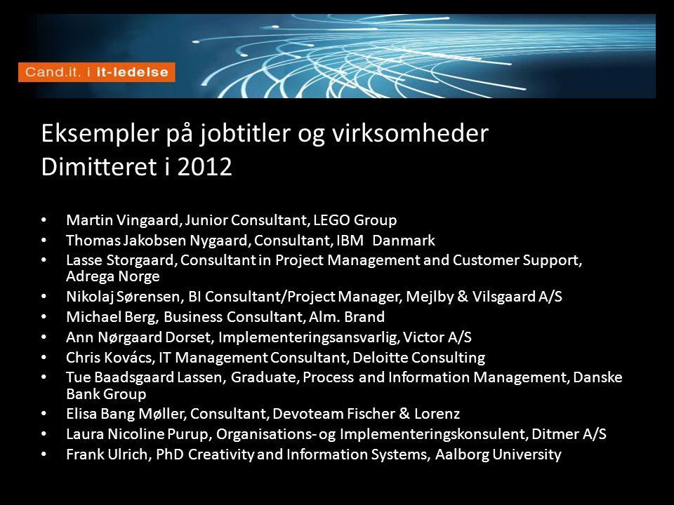 Vision Eksempler på jobtitler og virksomheder Dimitteret i 2012 • Martin Vingaard, Junior Consultant, LEGO Group • Thomas Jakobsen Nygaard, Consultant