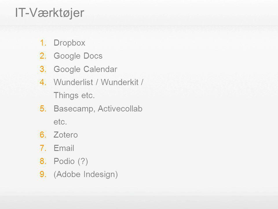 IT-Værktøjer 1. Dropbox 2. Google Docs 3. Google Calendar 4. Wunderlist / Wunderkit / Things etc. 5. Basecamp, Activecollab etc. 6. Zotero 7. Email 8.