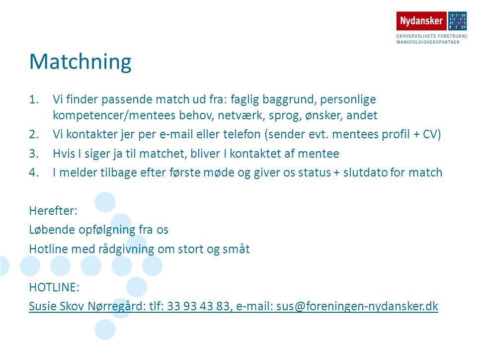Matchning 1.Vi finder passende match ud fra: faglig baggrund, personlige kompetencer/mentees behov, netværk, sprog, ønsker, andet 2.Vi kontakter jer p
