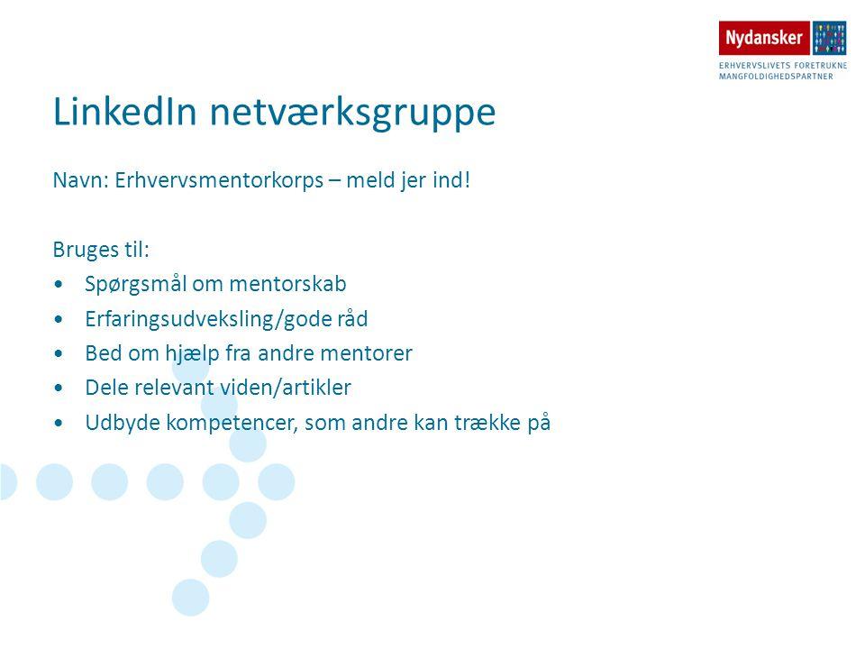 LinkedIn netværksgruppe Navn: Erhvervsmentorkorps – meld jer ind! Bruges til: •Spørgsmål om mentorskab •Erfaringsudveksling/gode råd •Bed om hjælp fra