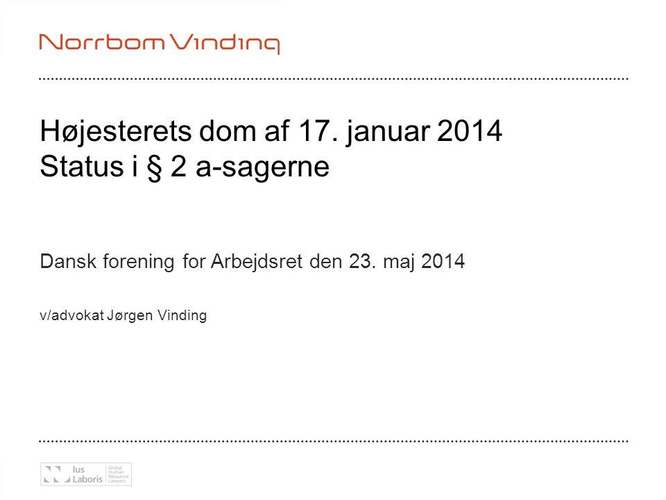 Højesterets dom af 17. januar 2014 Status i § 2 a-sagerne Dansk forening for Arbejdsret den 23. maj 2014 v/advokat Jørgen Vinding