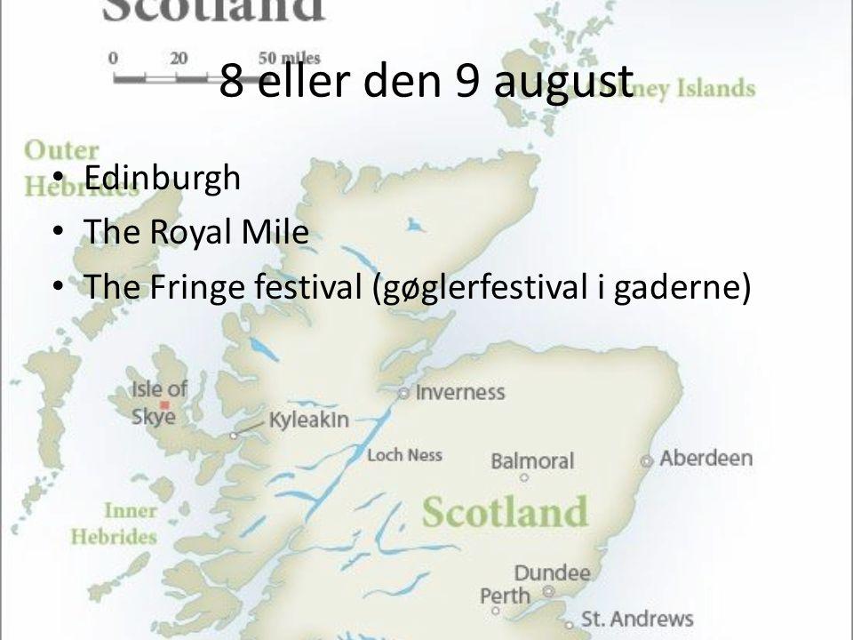 8 eller den 9 august • Edinburgh • The Royal Mile • The Fringe festival (gøglerfestival i gaderne)