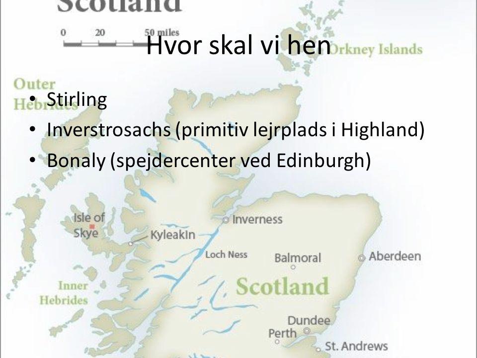 Hvor skal vi hen • Stirling • Inverstrosachs (primitiv lejrplads i Highland) • Bonaly (spejdercenter ved Edinburgh)