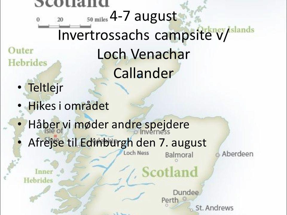 4-7 august Invertrossachs campsite v/ Loch Venachar Callander • Teltlejr • Hikes i området • Håber vi møder andre spejdere • Afrejse til Edinburgh den 7.