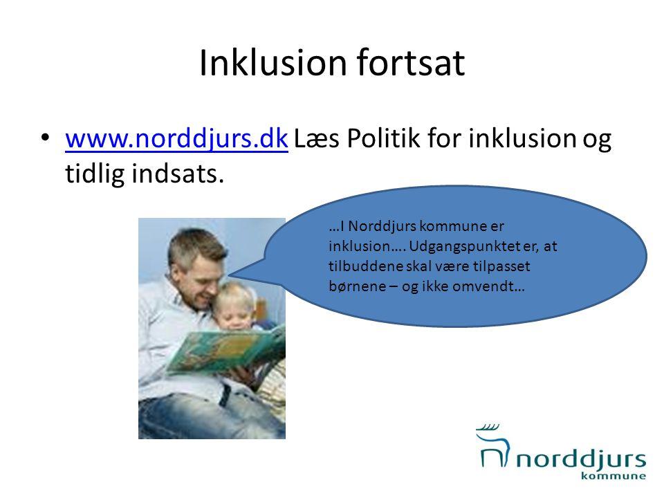 Inklusion fortsat • www.norddjurs.dk Læs Politik for inklusion og tidlig indsats. www.norddjurs.dk …I Norddjurs kommune er inklusion…. Udgangspunktet