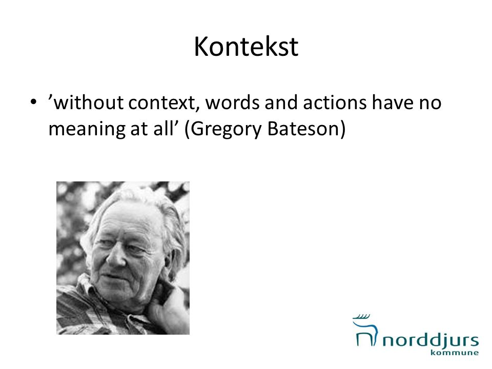 Kontekst • 'without context, words and actions have no meaning at all' (Gregory Bateson)