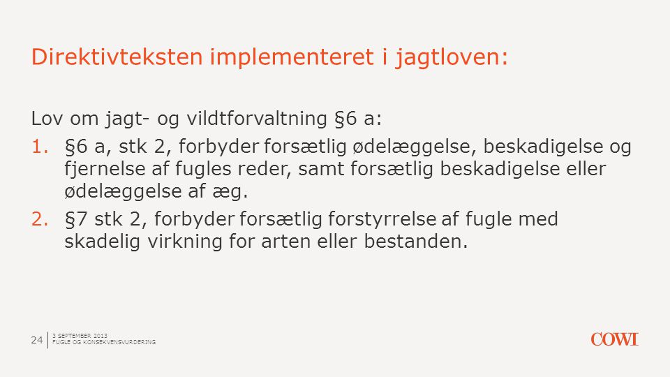 Direktivteksten implementeret i jagtloven: 3 SEPTEMBER 2013 FUGLE OG KONSEKVENSVURDERING 24 Lov om jagt- og vildtforvaltning §6 a: 1.§6 a, stk 2, forb