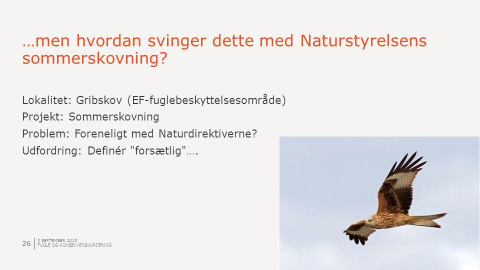 …men hvordan svinger dette med Naturstyrelsens sommerskovning? 3 SEPTEMBER 2013 FUGLE OG KONSEKVENSVURDERING 26 Lokalitet: Gribskov (EF-fuglebeskyttel